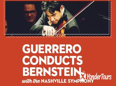 GUERRERO CONDUCTS BERNSTEIN WITH THE NASHVILLE SYMPHONY